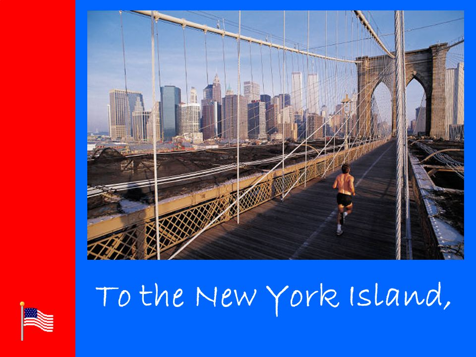 Click to edit Master title style Click to edit Master text styles –Second level Third level –Fourth level »Fifth level To the New York Island,