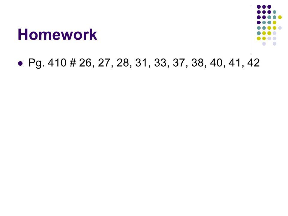 Homework Pg. 410 # 26, 27, 28, 31, 33, 37, 38, 40, 41, 42
