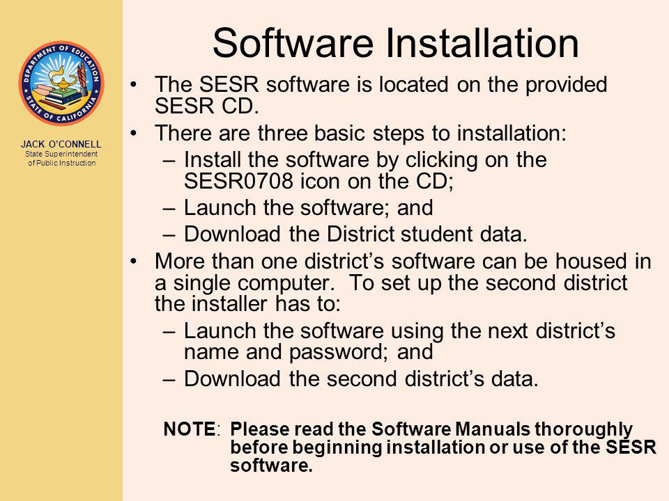 JACK O'CONNELL State Superintendent of Public Instruction Software Installation The SESR software is located on the provided SESR CD. There are three