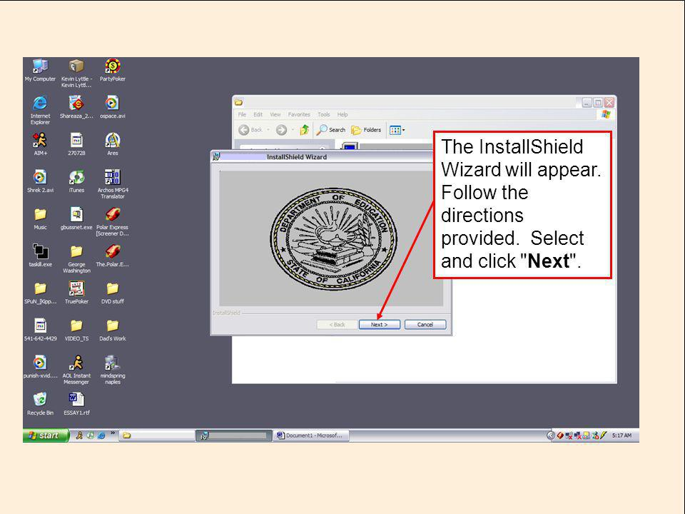 JACK O'CONNELL State Superintendent of Public Instruction The InstallShield Wizard will appear. Follow the directions provided. Select and click