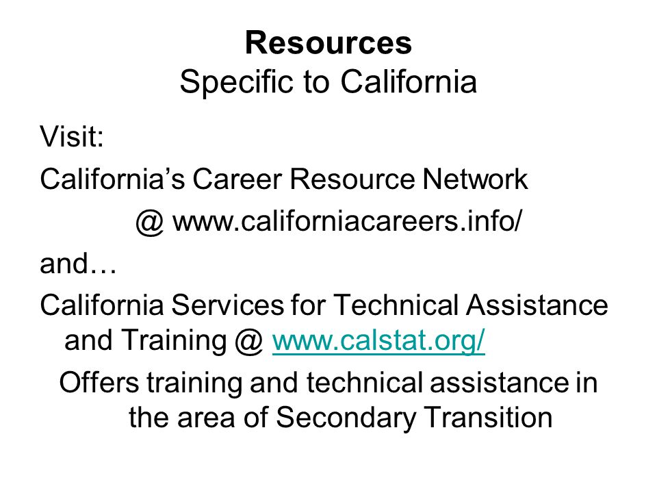 Resources Specific to California Visit: California's Career Resource Network @ www.californiacareers.info/ and… California Services for Technical Assi