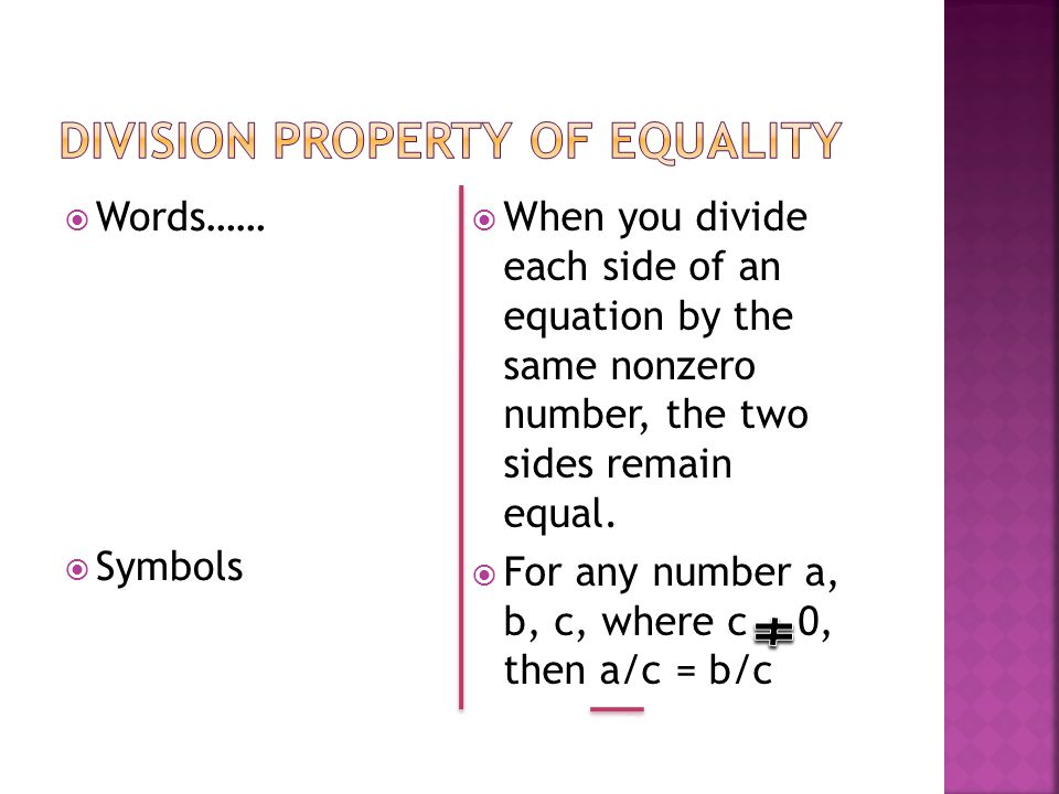  Words……  Symbols  When you divide each side of an equation by the same nonzero number, the two sides remain equal.