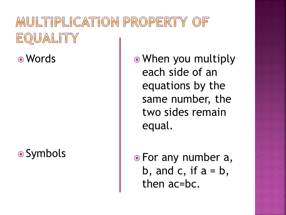  Words  Symbols  When you multiply each side of an equations by the same number, the two sides remain equal.