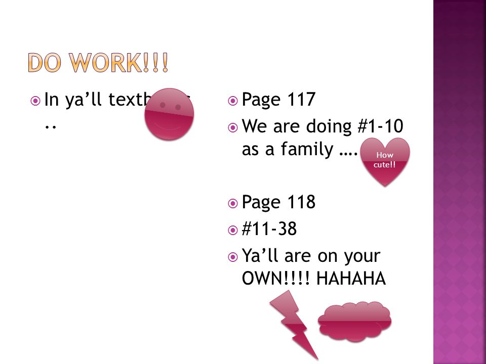  In ya'll textbooks..  Page 117  We are doing #1-10 as a family ….