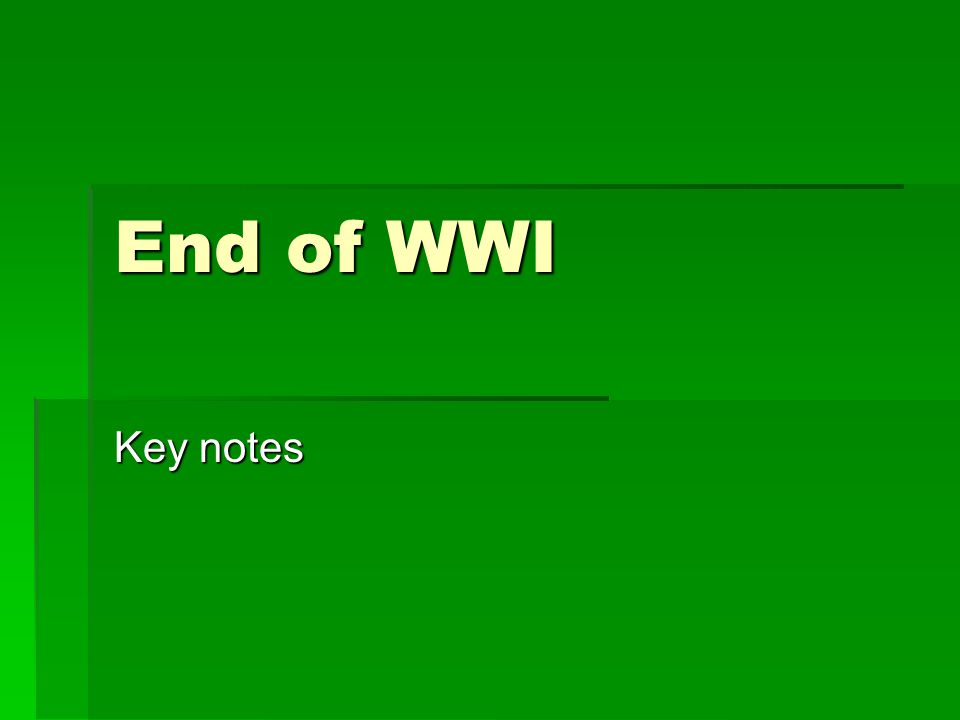 End of WWI Key notes