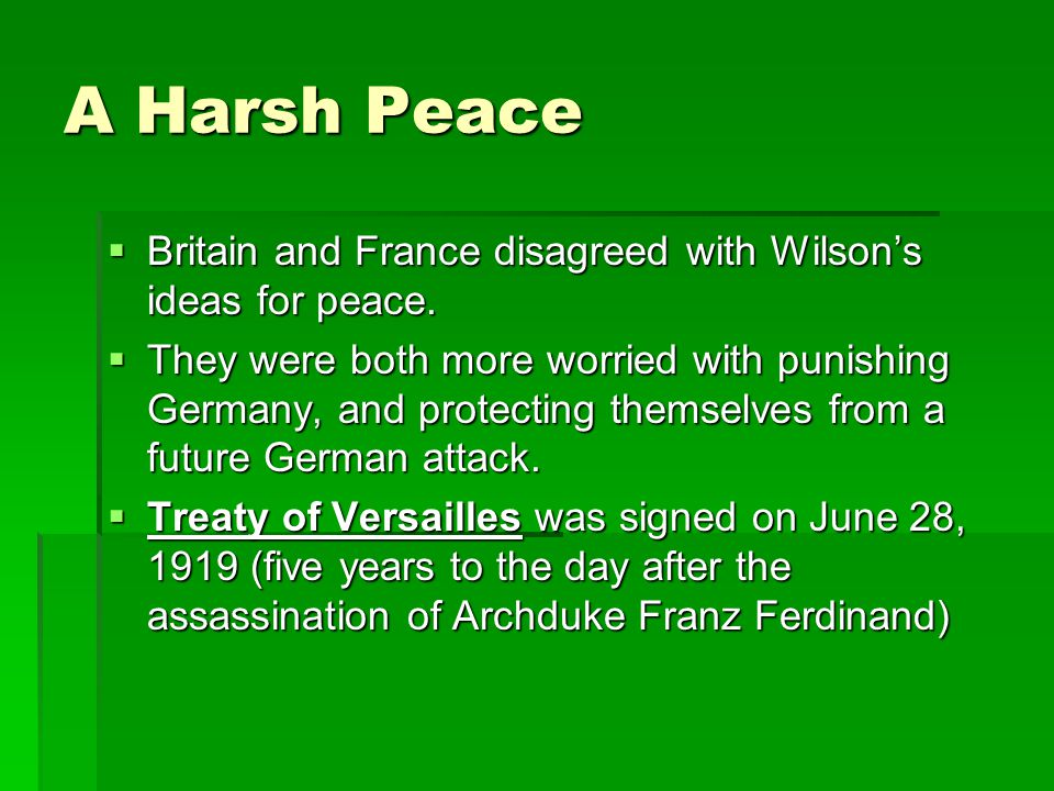 A Harsh Peace  Britain and France disagreed with Wilson's ideas for peace.