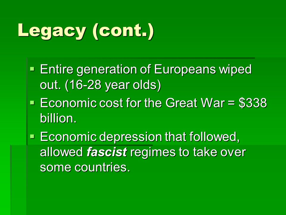 Legacy (cont.)  Entire generation of Europeans wiped out.