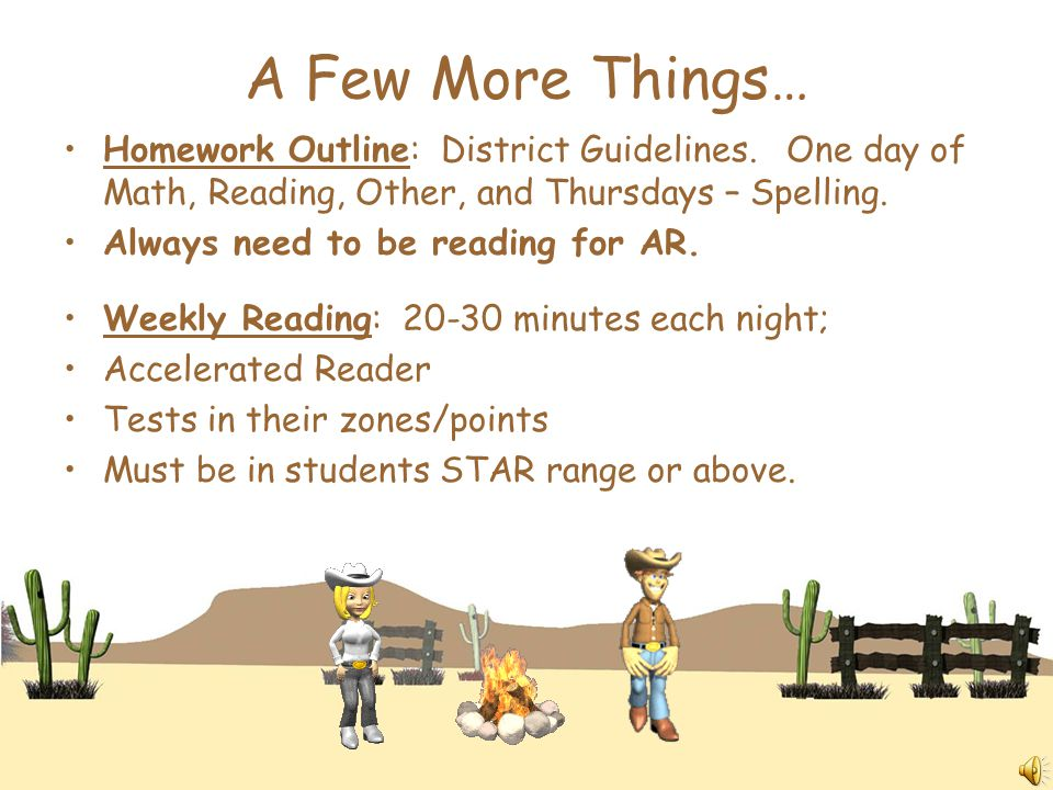 A Few More Things… Homework Outline: District Guidelines.