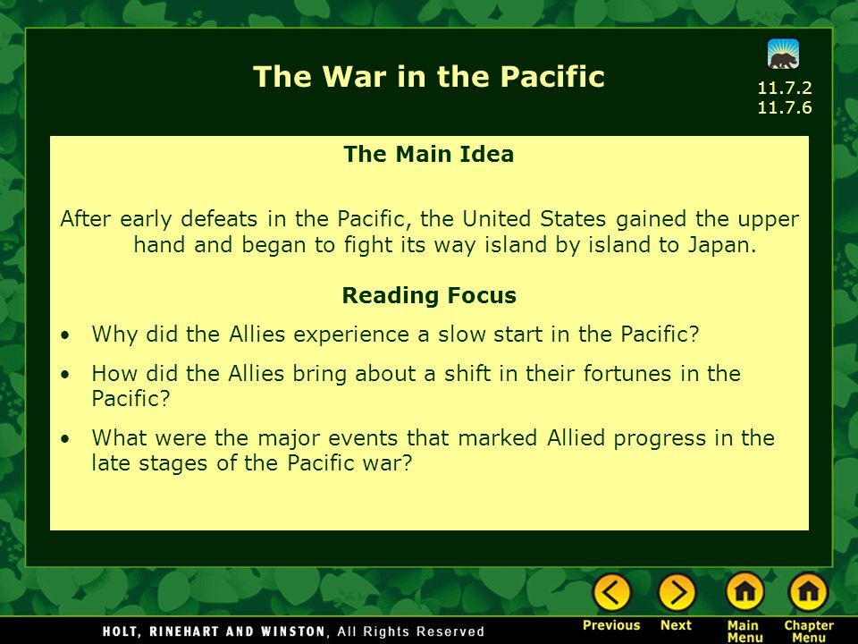 The War in the Pacific The Main Idea After early defeats in the Pacific, the United States gained the upper hand and began to fight its way island by