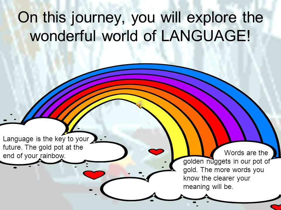On this journey, you will explore the wonderful world of LANGUAGE.
