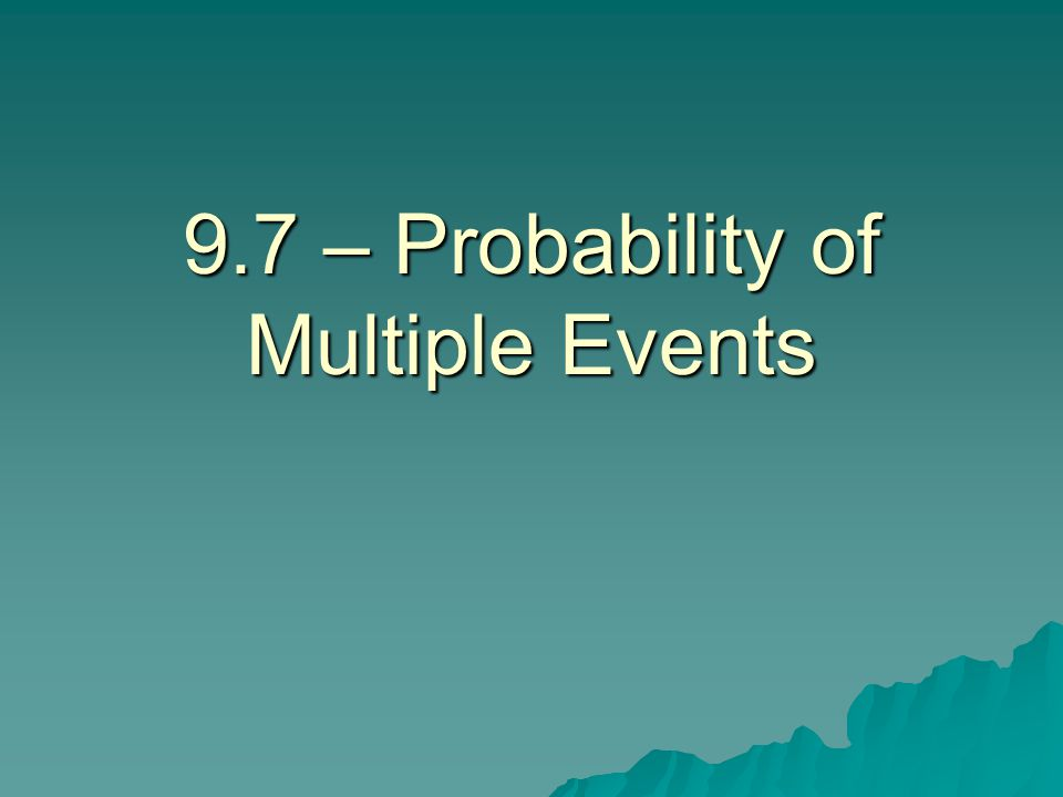 9.7 – Probability of Multiple Events