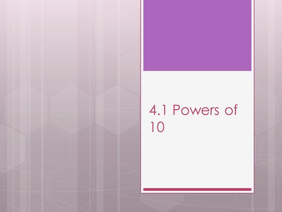 4.1 Powers of 10