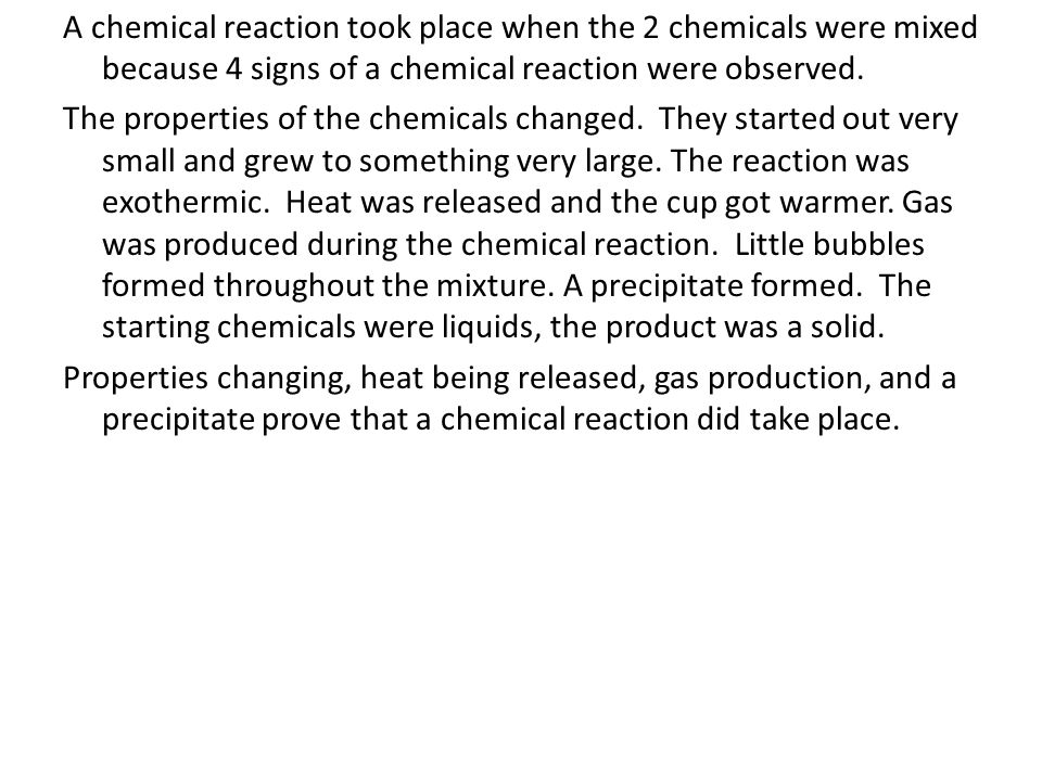 A chemical reaction took place when the 2 chemicals were mixed because 4 signs of a chemical reaction were observed.