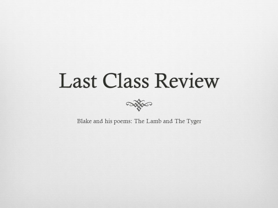 Last Class ReviewLast Class Review Blake and his poems: The Lamb and The Tyger