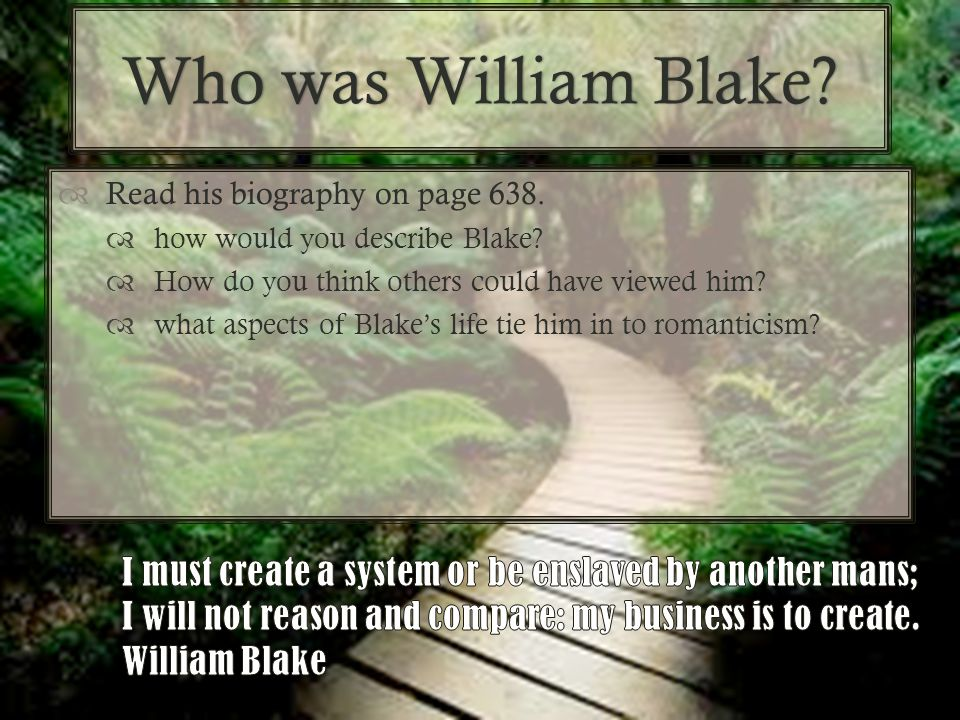 Who was William Blake?Who was William Blake?  Read his biography on page 638.  how would you describe Blake?  How do you think others could have vi