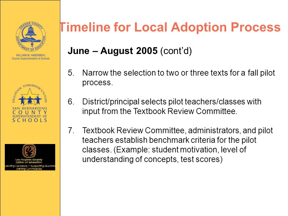 Timeline for Local Adoption Process June – August 2005 (cont'd) 5.Narrow the selection to two or three texts for a fall pilot process.