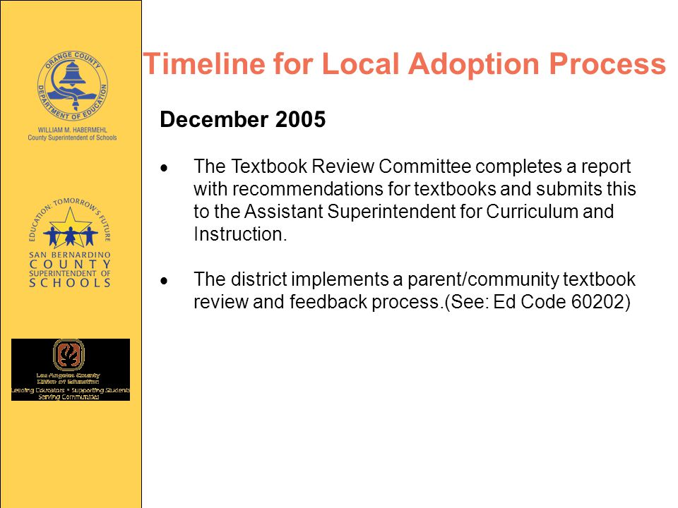 Timeline for Local Adoption Process December 2005  The Textbook Review Committee completes a report with recommendations for textbooks and submits this to the Assistant Superintendent for Curriculum and Instruction.