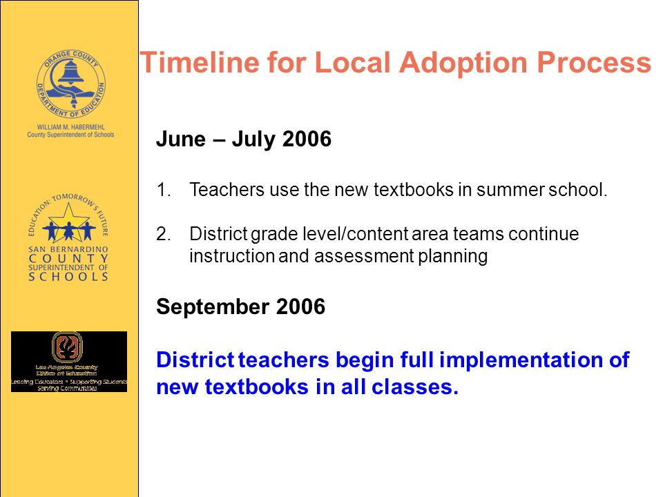Timeline for Local Adoption Process June – July 2006 1.Teachers use the new textbooks in summer school.