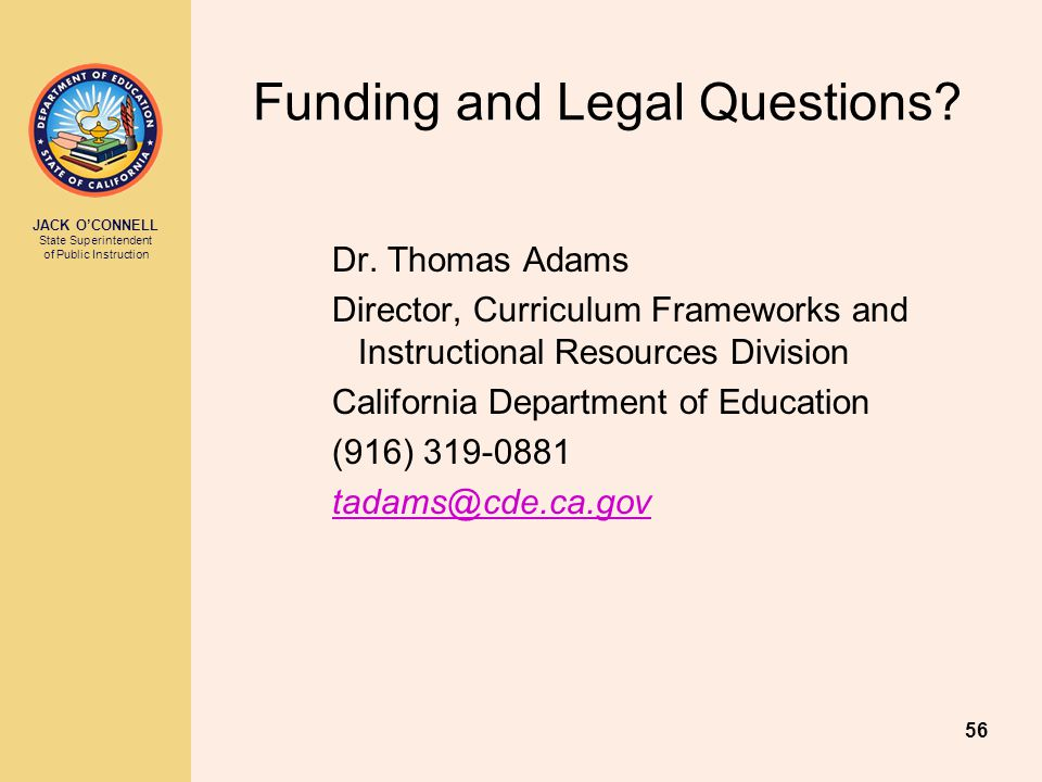 JACK O'CONNELL State Superintendent of Public Instruction 56 Funding and Legal Questions.