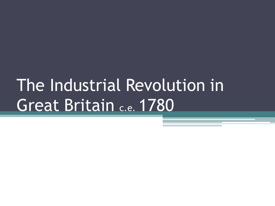 The Industrial Revolution in Great Britain c.e. 1780