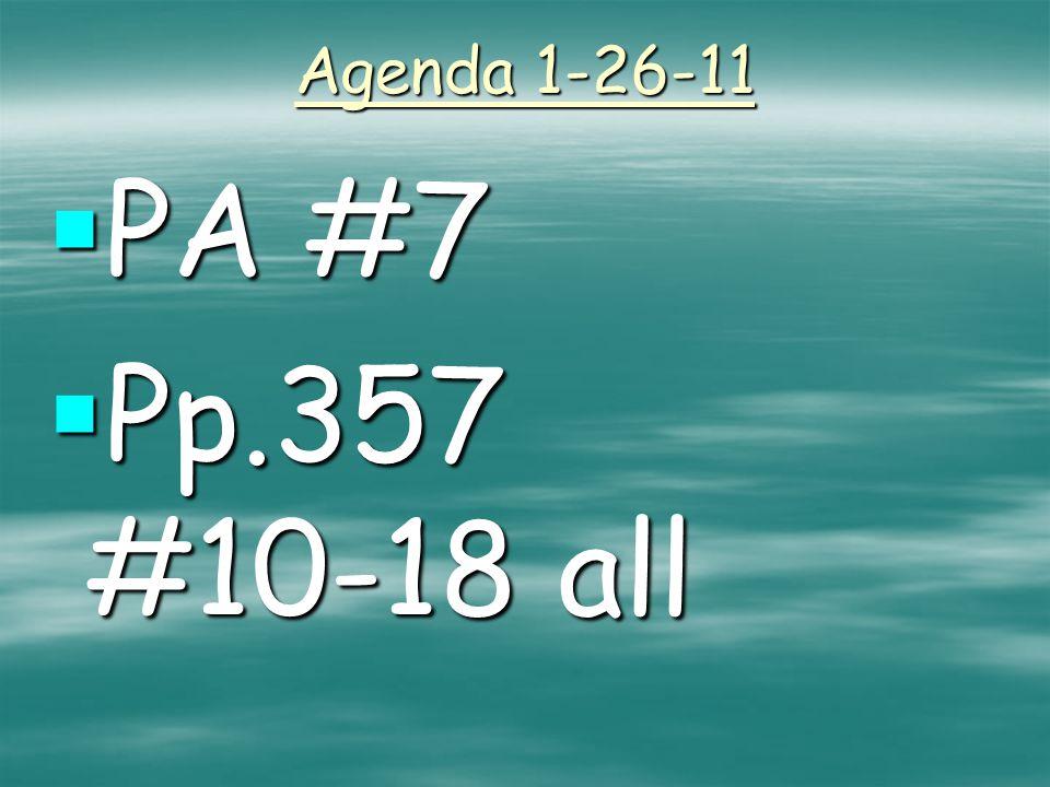Agenda 1-26-11  PA #7  Pp.357 #10-18 all