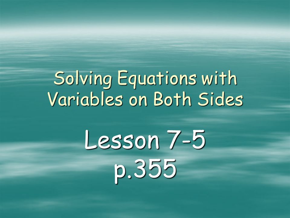 Solving Equations with Variables on Both Sides Lesson 7-5 p.355