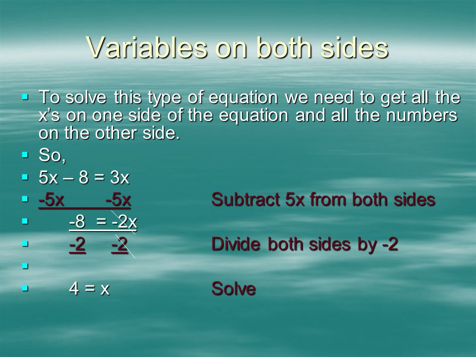 Another example  Let's try this one:  9a + 2 = 4a – 18  -4a -4aSubtract 4a from both sides  5a + 2 = -18(look familiar?)  -2 -2Subtract 2 from both sides  5a = -20  5 5Divide both sides by 5  a = -4Solve