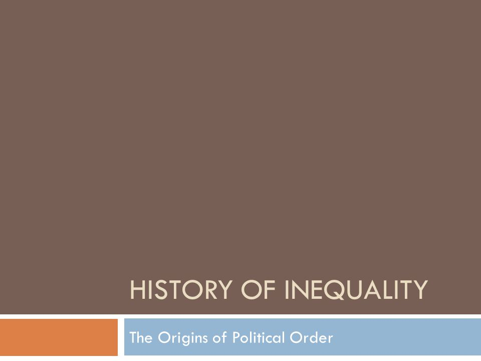 HISTORY OF INEQUALITY The Origins of Political Order