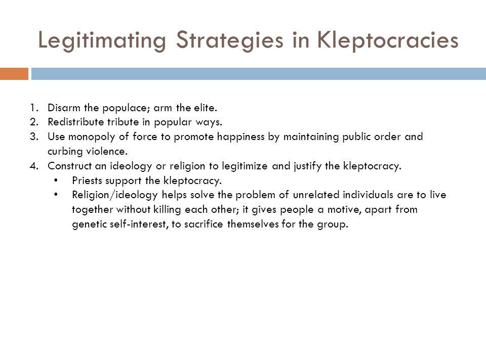 Legitimating Strategies in Kleptocracies 1.Disarm the populace; arm the elite.