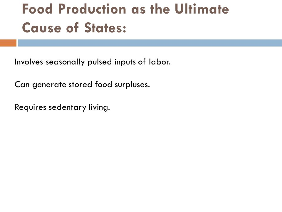 Food Production as the Ultimate Cause of States: Involves seasonally pulsed inputs of labor.