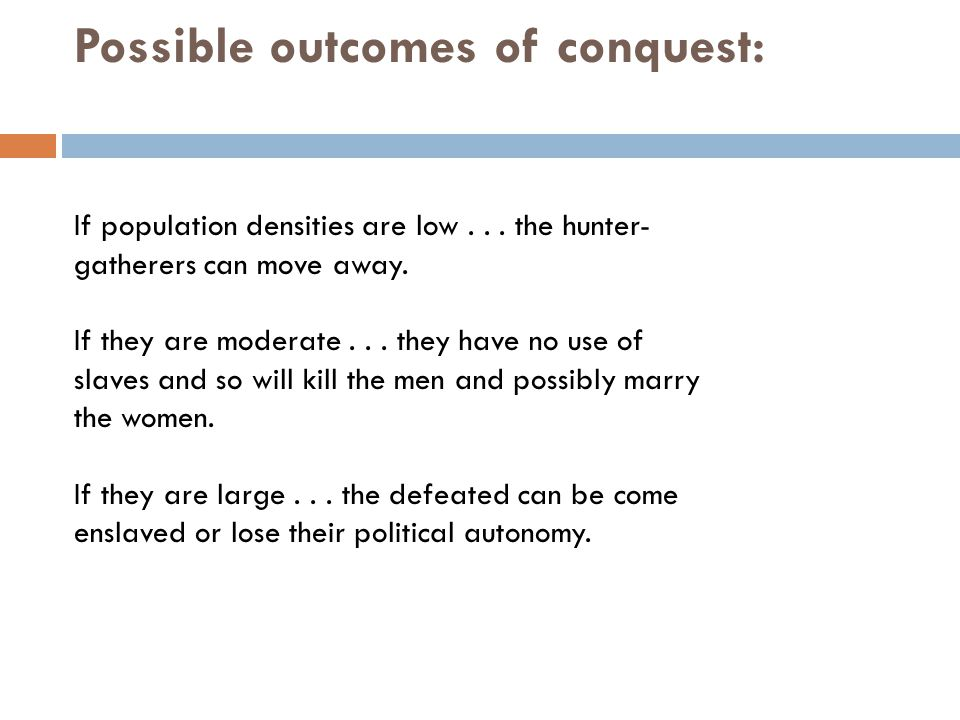 Possible outcomes of conquest: If population densities are low...