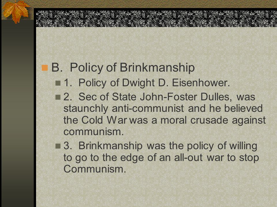 B.Policy of Brinkmanship 1. Policy of Dwight D. Eisenhower.