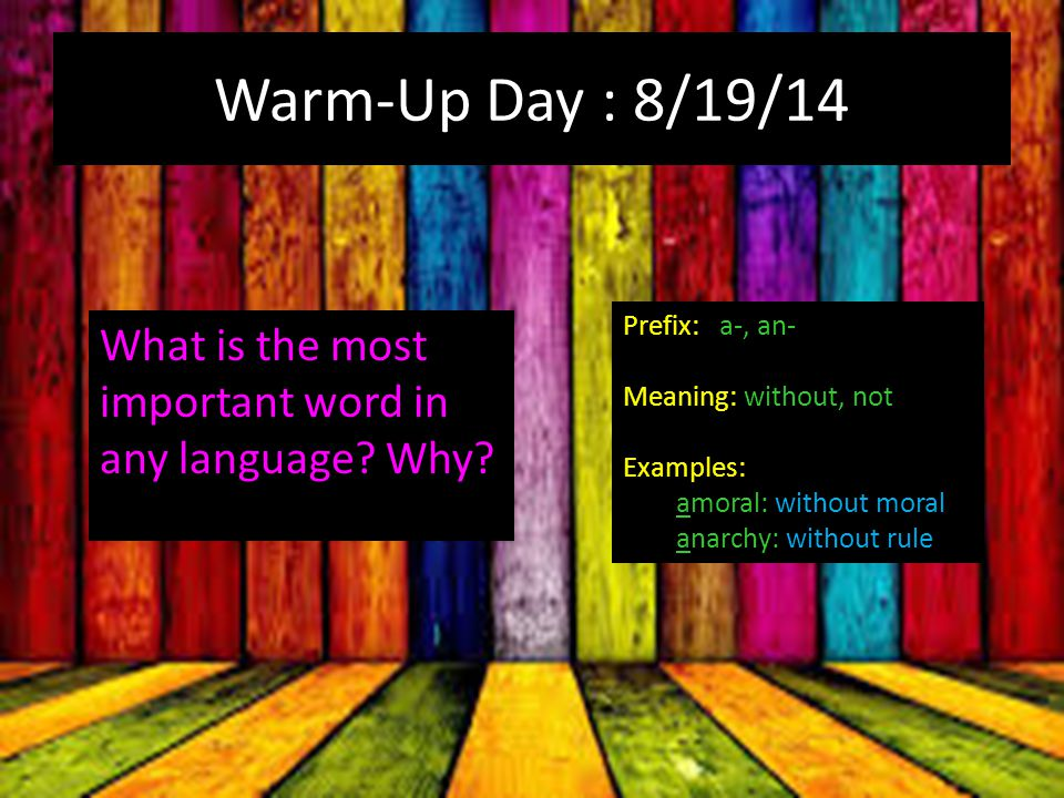 Warm-Up Day : 8/19/14 What is the most important word in any language.
