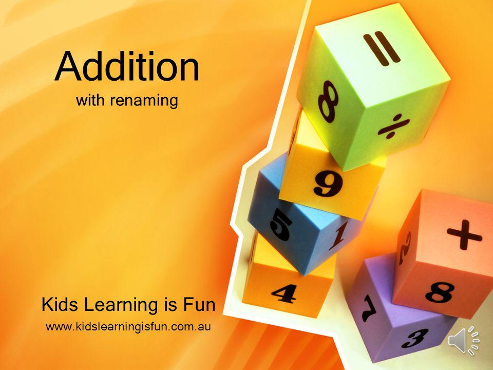 Addition with renaming Kids Learning is Fun www.kidslearningisfun.com.au