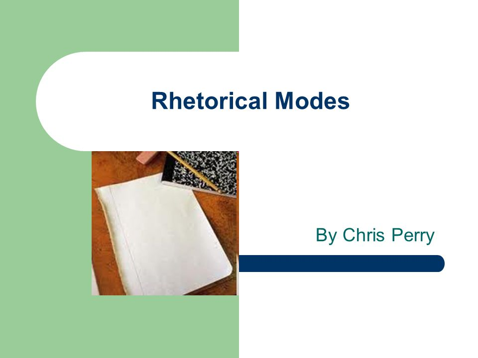 Rhetorical Modes By Chris Perry
