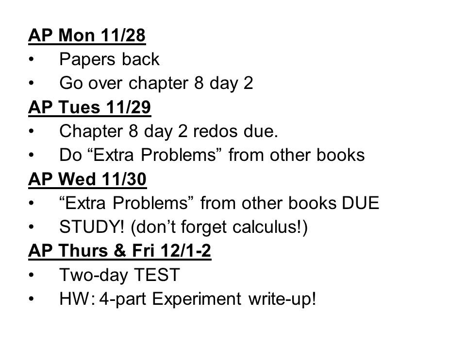 AP Mon 11/28 Papers back Go over chapter 8 day 2 AP Tues 11/29 Chapter 8 day 2 redos due.