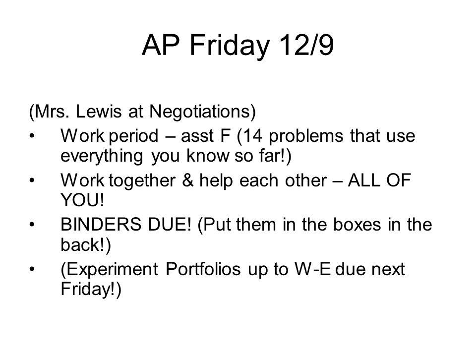 (Mrs. Lewis at Negotiations) Work period – asst F (14 problems that use everything you know so far!) Work together & help each other – ALL OF YOU! BIN