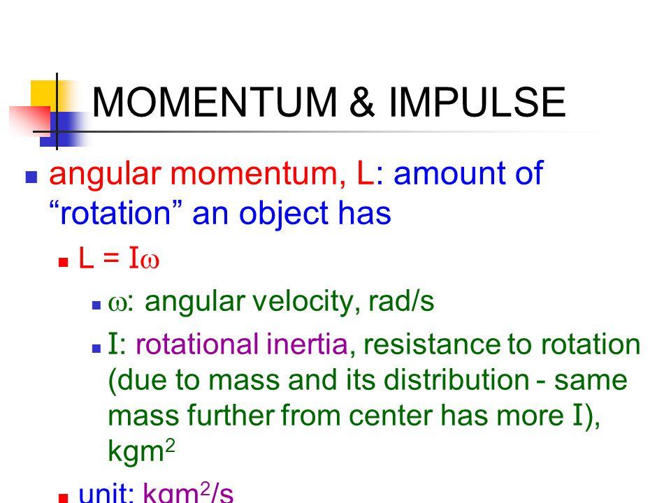 "MOMENTUM & IMPULSE angular momentum, L: amount of ""rotation"" an object has L = I   : angular velocity, rad/s I : rotational inertia, resistance to r"