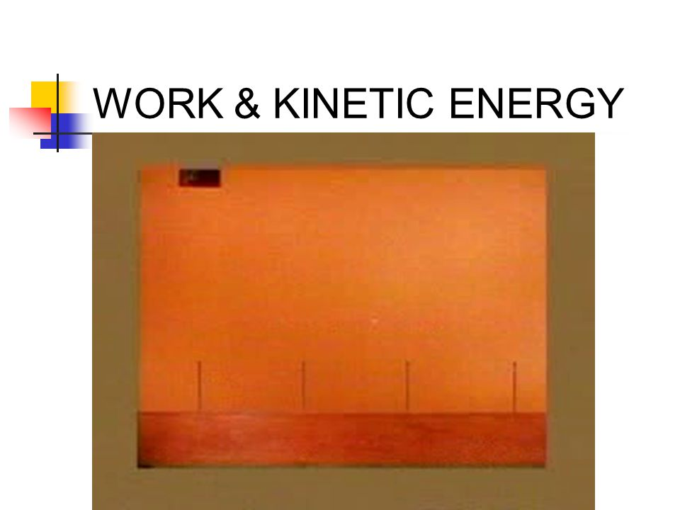 Work – Kinetic Energy Theorem: Work done on an object is equal to the total change in kinetic energy of the object W net = K f – K i F net d = ½mv f 2 – ½mv i 2
