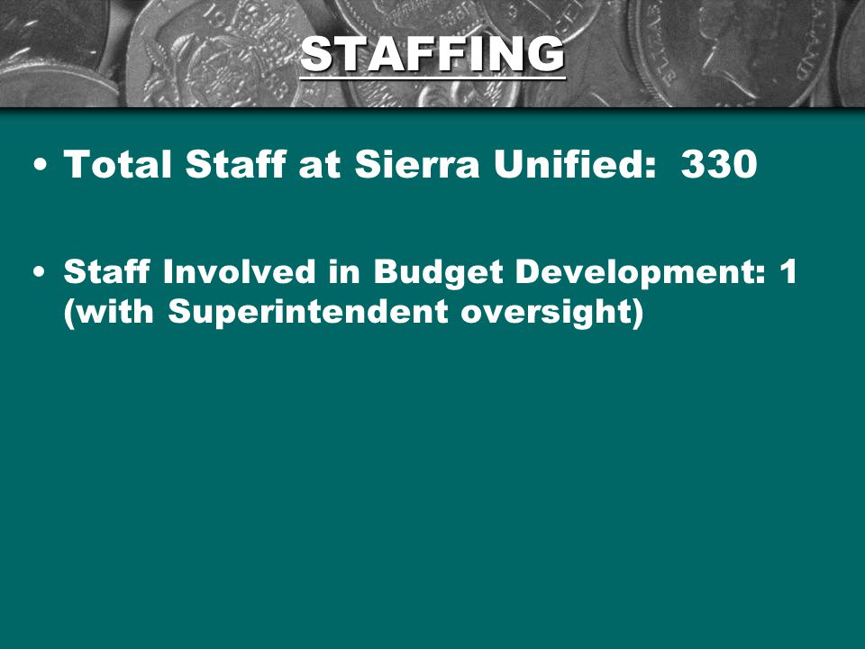 STAFFING Total Staff at Sierra Unified: 330 Staff Involved in Budget Development: 1 (with Superintendent oversight)