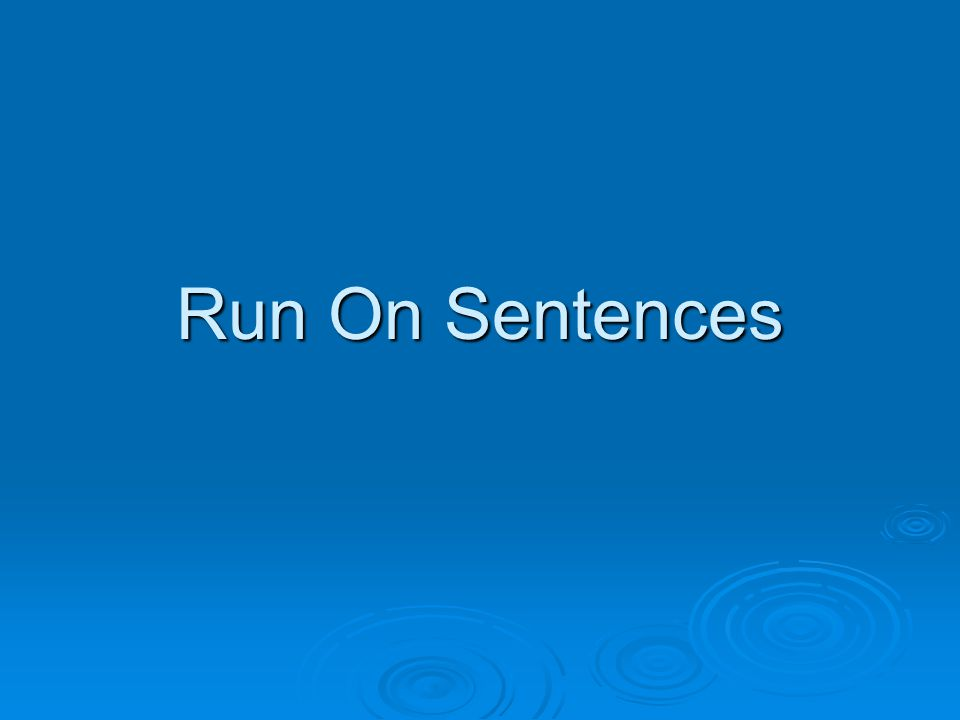 Run On Sentences