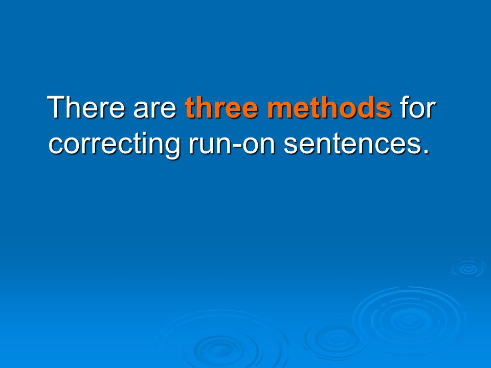 Sentence or Run-on.Correct the run-on sentences by adding a coordinating conjunction.