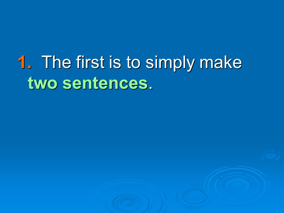 Is this a sentence or a run-on.Correct run-on sentences by making two sentences.