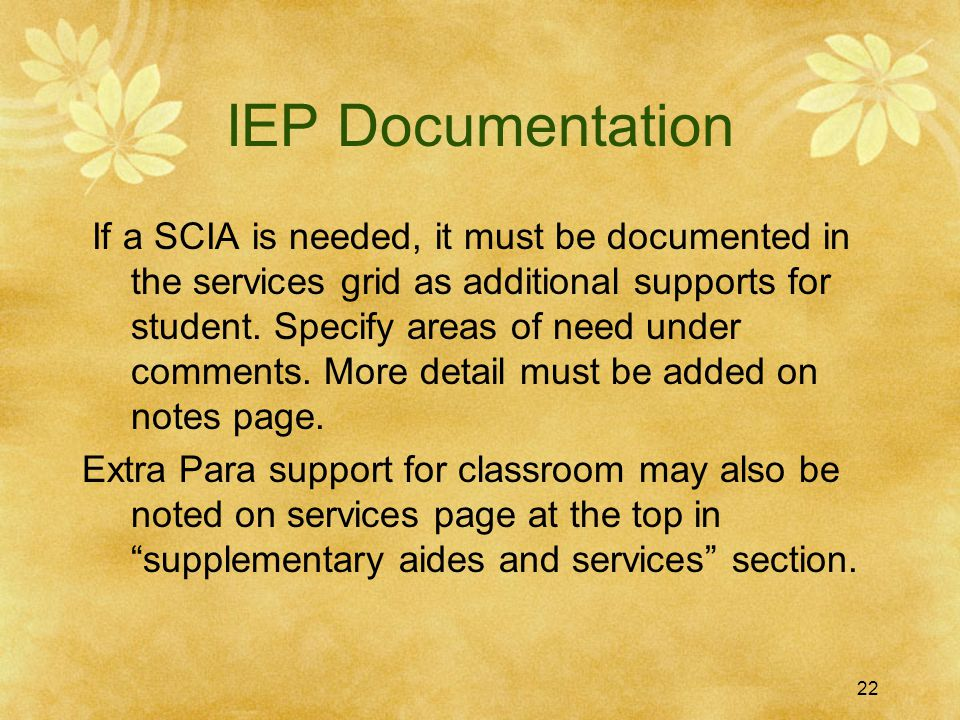 IEP Documentation If a SCIA is needed, it must be documented in the services grid as additional supports for student. Specify areas of need under comm