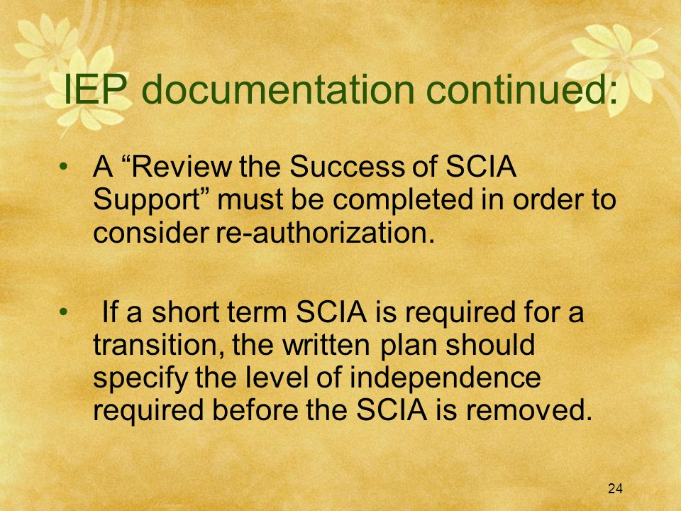 """IEP documentation continued: A """"Review the Success of SCIA Support"""" must be completed in order to consider re-authorization. If a short term SCIA is r"""
