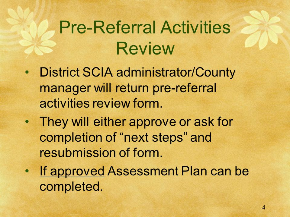 Pre-Referral Activities Review District SCIA administrator/County manager will return pre-referral activities review form. They will either approve or