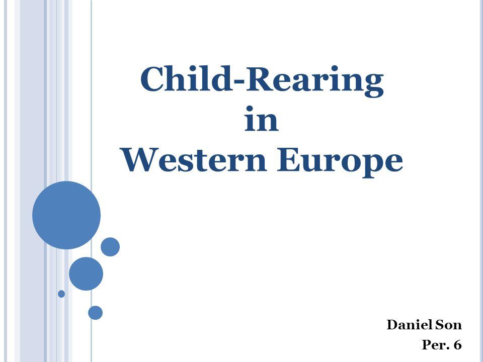 Child-Rearing in Western Europe Daniel Son Per. 6