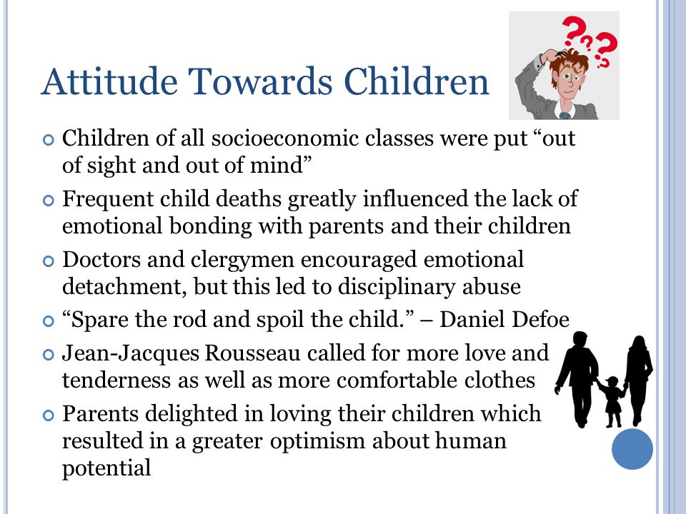 """Attitude Towards Children Children of all socioeconomic classes were put """"out of sight and out of mind"""" Frequent child deaths greatly influenced the l"""