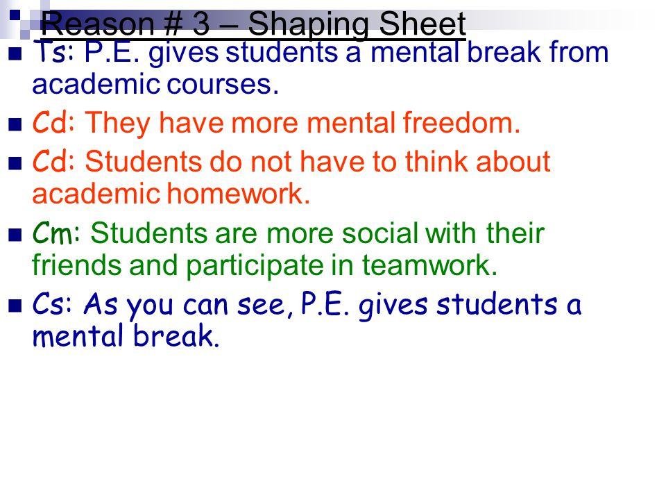 Reason # 3 – Shaping Sheet Ts: P.E. gives students a mental break from academic courses.