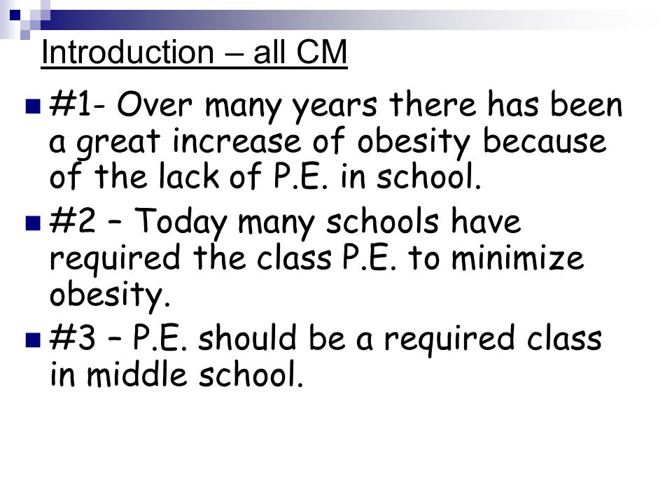 Introduction – all CM #1- Over many years there has been a great increase of obesity because of the lack of P.E. in school. #2 – Today many schools ha